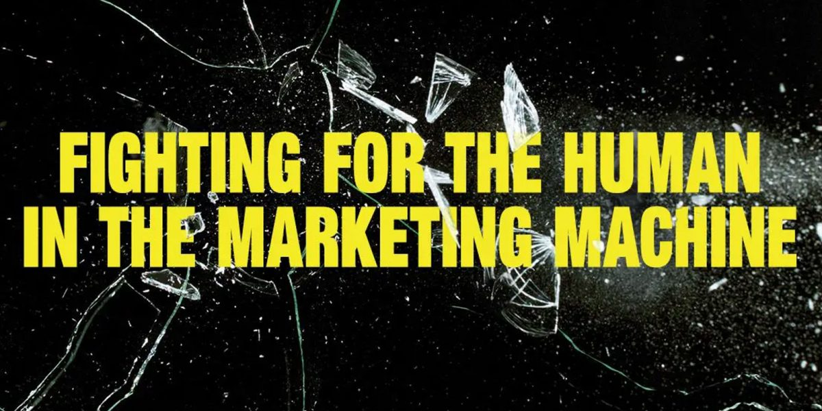 Fighting for the human in the marketing machine